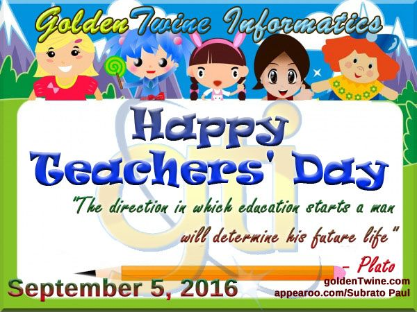 "Happy Teachers' Day (September 5, 2016)  In India Teachers' Day is celebrated on September 5 every year since 1962 to mark the birthday of academic philosopher Dr Sarvepalli Radhakrishnan.  We pay tribute to Sarvepalli Radhakrishnan on his birth anniversary, and wish Happy Teachers' Day to all teachers.  ""The direction in which education starts a man will determine his future life"" - Plato  [Graphic Design: GoldenTwine Graphic http://www.goldentwine.com/ind.htm]"