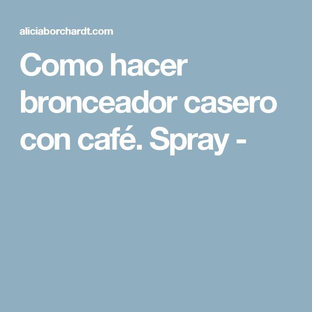 Como hacer bronceador casero con café. Spray -