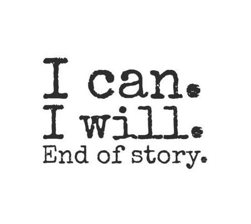 I can. I will. End of story. | beinlovewithyourownlife.tumblr.com #endofstory #wellsaid #quotes