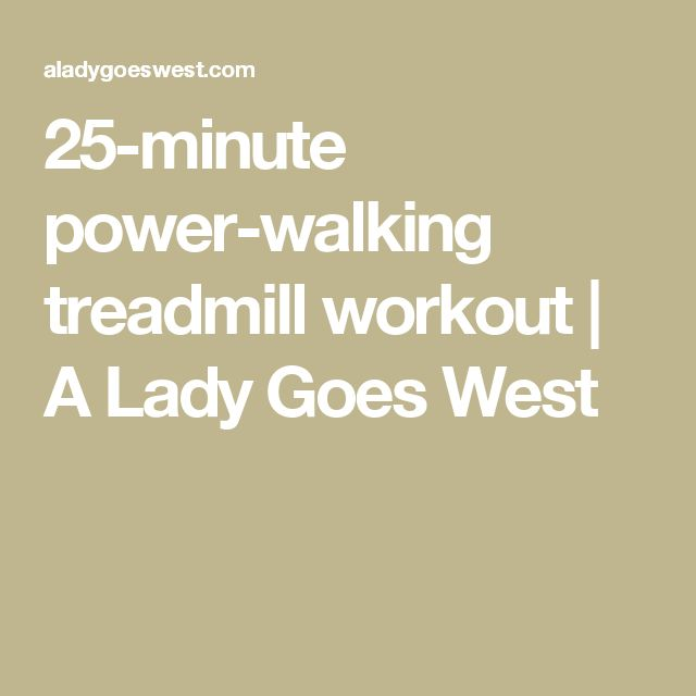 25-minute power-walking treadmill workout | A Lady Goes West