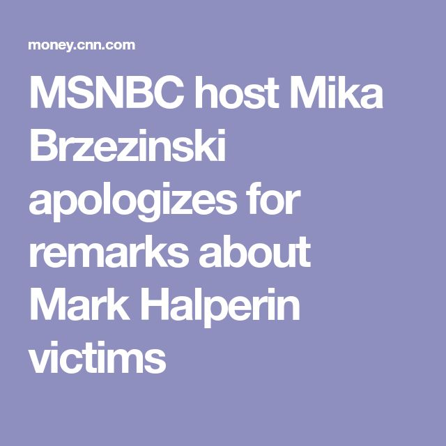 MSNBC host Mika Brzezinski apologizes for remarks about Mark Halperin victims