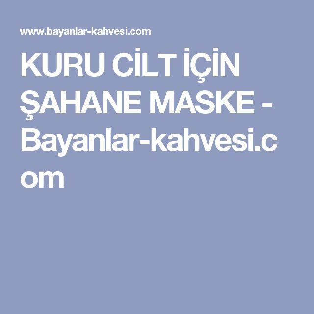 KURU CİLT İÇİN ŞAHANE MASKE - Bayanlar-kahvesi.com
