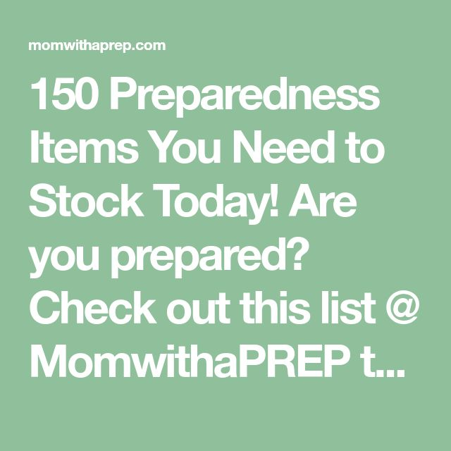 150 Preparedness Items You Need to Stock Today! Are you prepared? Check out this list @ MomwithaPREP to get you started!