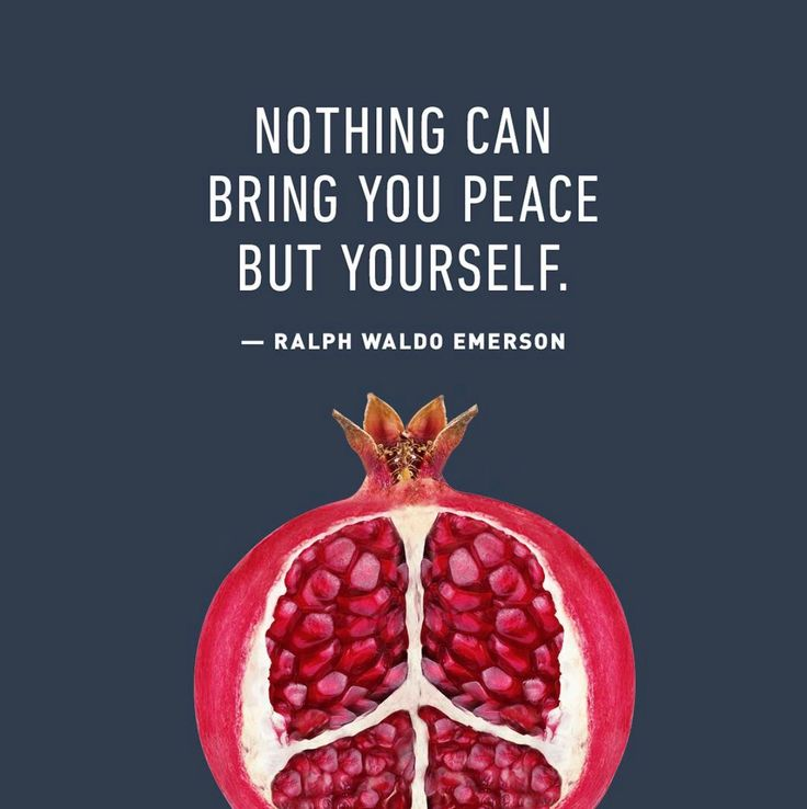 Nothing can bring you peace but yourself. - Ralph Waldo Emerson