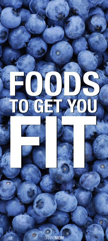 These foods can help you get fit. Eat your way to your goal body