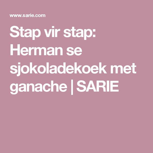 Stap vir stap: Herman se sjokoladekoek met ganache | SARIE