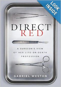 Direct Red: A Surgeon's View of Her Life-or-Death Profession: Gabriel Weston