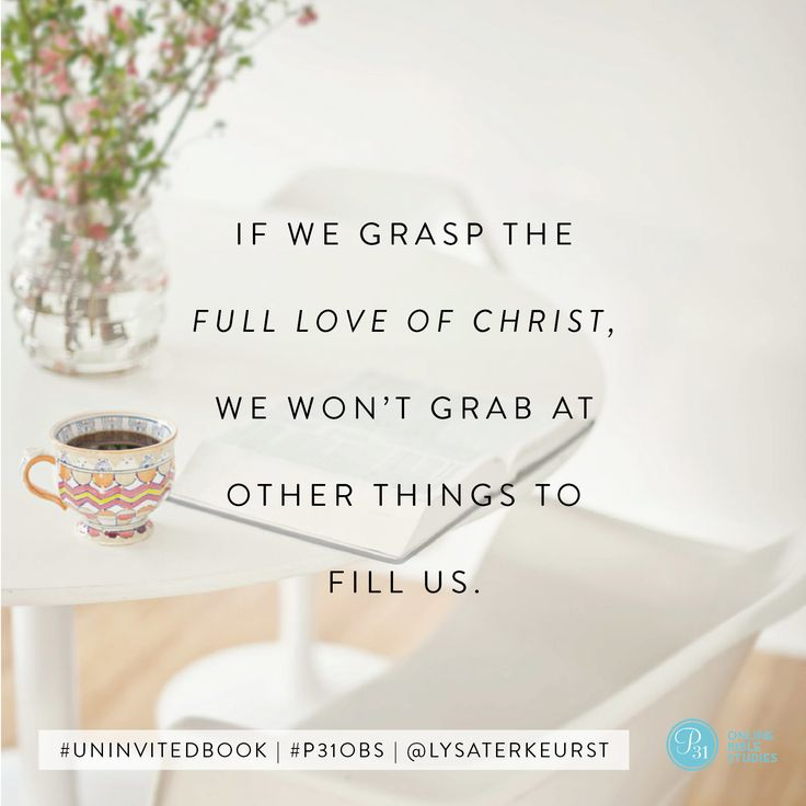 """If we grasp the full love of Christ, we won't grab at other things to fill us."" - Lysa TerKeurst #UninvitedBook 
