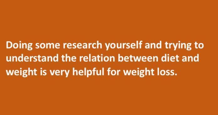 Doing some #research yourself and trying to understand the relation between #diet and #weight is also very helpful for weight #loss.