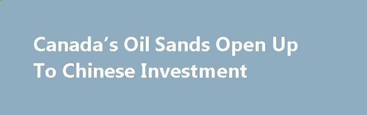"""Canada's Oil Sands Open Up To Chinese Investment betiforexcom.live... Canada is inviting Chinese companies to invest in its oil sands, Canada's Natural Resources Minister Jim Carr said on Thursday, after an exodus in the past few months saw international oil majors selling a total of US$23 billion worth of assets to domestic producers. Speaking at a conference call to reporters during his trip to China, Carr said """"We think there are opportunities and we laid out, along with experts fro..."""