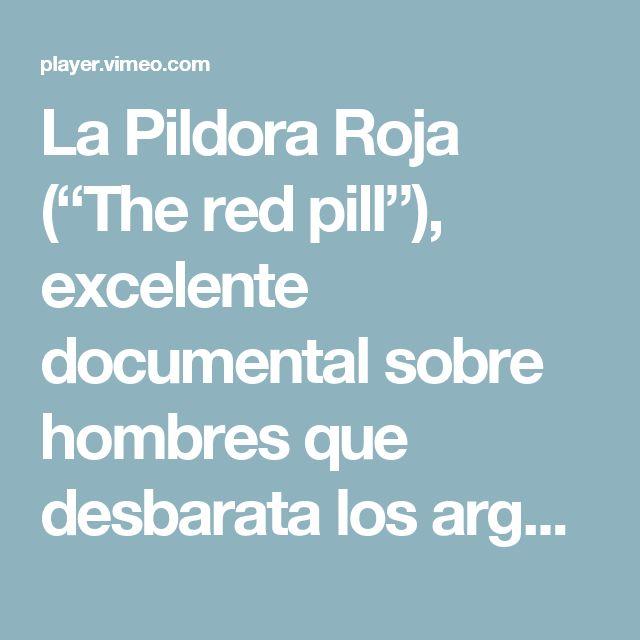 """La Pildora Roja (""""The red pill""""), excelente documental sobre hombres que desbarata los argumentos falaces del feminismo. Fue realizado por Cassie Jay una feminista que dejo de serlo al conocer la verdad. Este documental ha sido censurado en muchos países."""