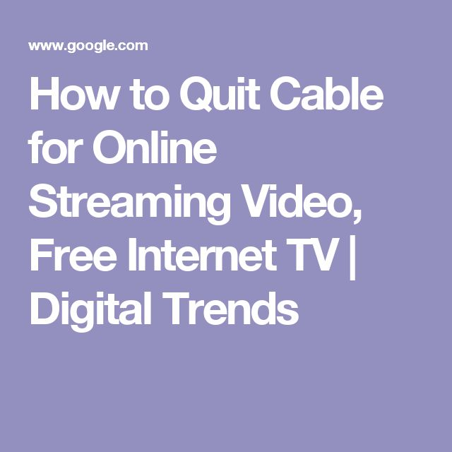 How to Quit Cable for Online Streaming Video, Free Internet TV | Digital Trends