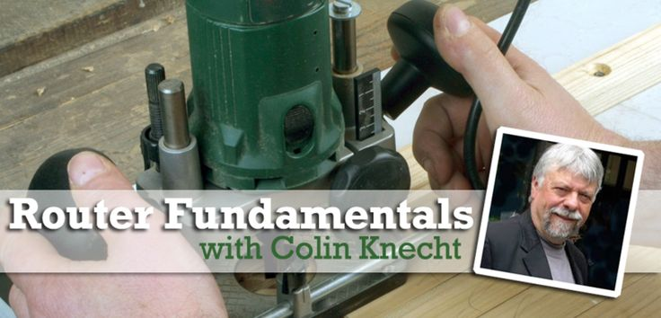 Router Fundamentals with Colin Knecht | Router & Accessories | Pinterest | Colin o'donoghue