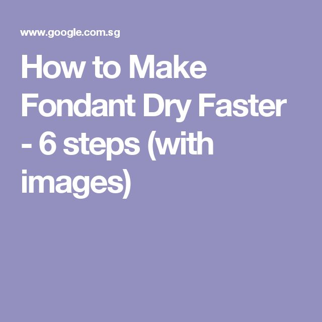 How to Make Fondant Dry Faster - 6 steps (with images)