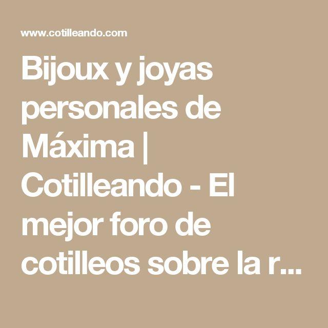 Bijoux y joyas personales de Máxima | Cotilleando - El mejor foro de cotilleos sobre la realeza y los famosos. Felipe y Letizia.