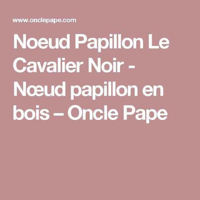 Noeud Papillon Le Cavalier Noir - Nœud papillon en bois – Oncle Pape