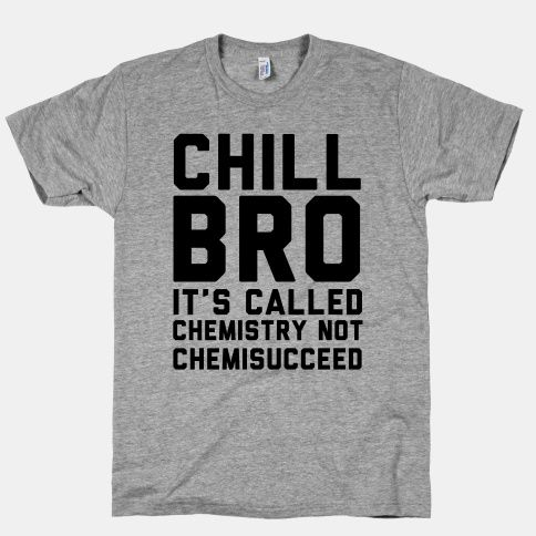 haha i dont have to take chem luckily but all my friends complain about how hard it is for sure!