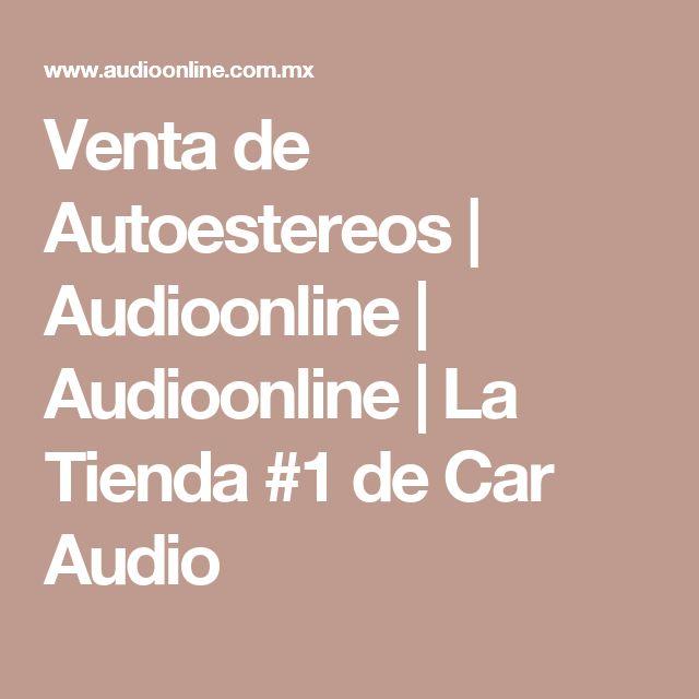 Venta de Autoestereos | Audioonline | Audioonline | La Tienda #1 de Car Audio