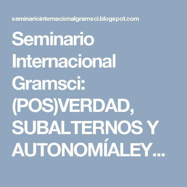 Seminario Internacional Gramsci: (POS)VERDAD, SUBALTERNOS Y AUTONOMÍALEYENDO A CLAU...