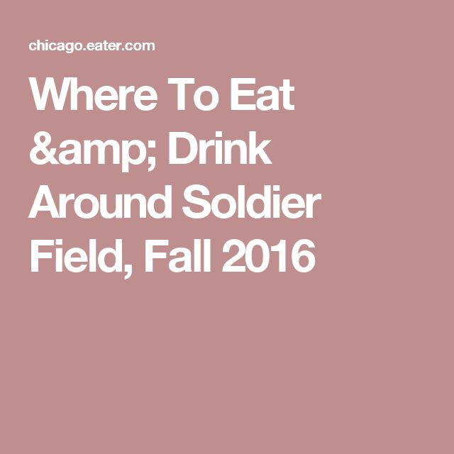 Where To Eat & Drink Around Soldier Field, Fall 2016