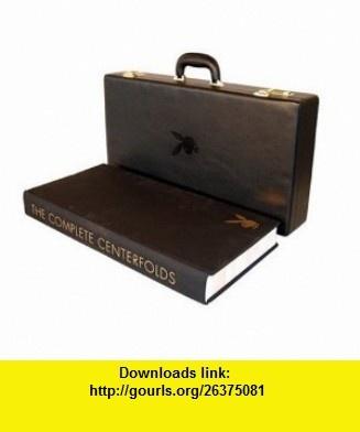 Playboy The Complete Centerfolds (9780811860598) Robert Coover, Maureen Gibbon, Jay McInerney, Daphne Merkin, Robert Stone, Paul Theroux, Dave Hickey, Hugh M. Hefner , ISBN-10: 0811860590  , ISBN-13: 978-0811860598 ,  , tutorials , pdf , ebook , torrent , downloads , rapidshare , filesonic , hotfile , megaupload , fileserve