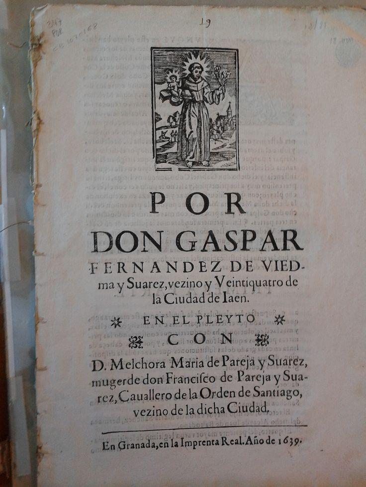 Acceso al catálogo: http://avalos.ujaen.es/record=b1050277 Por don Gaspar Fernandez de Viedma y Suarez, vezino y Veintiquatro de la Ciudad de Iaen en el pleyto con D. Melchora Maria de Pareja y Suarez, muger de don Francisco de Pareja y Suarez, Cauallero de la Orden de Santiago, vezino de la dicha Ciudad, - En Granada: en la Imprenta Real, 1639