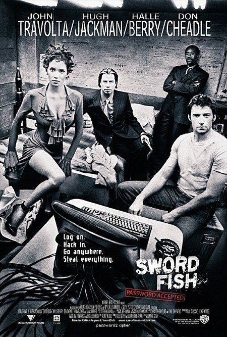 Swordfish (2001) Directed by Dominic Sena, starring John Travolta, Hugh Jackman, Halle Berry, Don Cheadle and Sam Shepard. A secretive renegade counter-terrorist co-opts the world's greatest hacker (who is trying to stay clean) to steal billions in US Government dirty money.