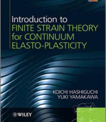 Introduction To Finite Strain Theory For Continuum Elasto-Plasticity PDF