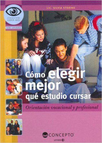 CÓMO ELEGIR MEJOR QUE ESTUDIO CURSAR (Coleccion Saber Mas: Serie Superarse) (Spanish Edition): STORINO, SILVIA: 9789974791909: Amazon.com: Books
