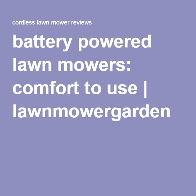 battery powered lawn mowers: comfort to use | lawnmowergarden                                                                                                                                                                                 More