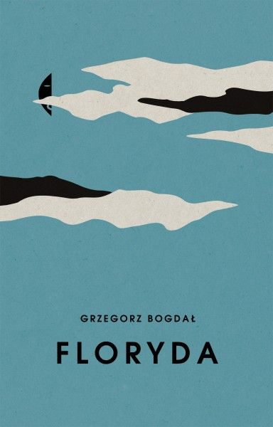 """Grzegorz Bogdał, """"Floryda"""". Czarne, 136 stron, wksięgarniach od lutego 2017"""