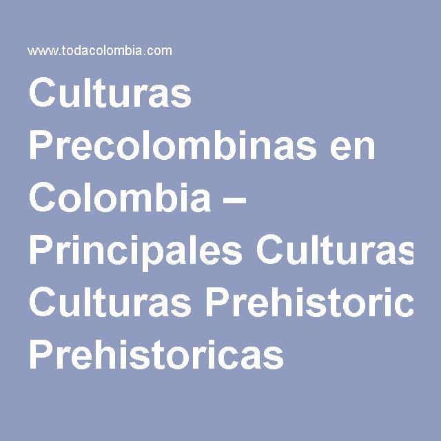 Articulo que explica las diferentes culturas y religiones en Colombia antes de la conquista Espanola.  Culturas Precolombinas en Colombia – Principales Culturas Prehistoricas