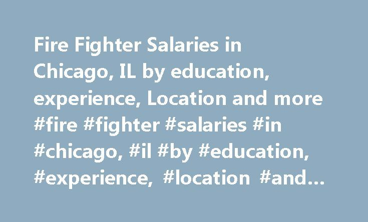Fire Fighter Salaries in Chicago, IL by education, experience, Location and more #fire #fighter #salaries #in #chicago, #il #by #education, #experience, #location #and #more http://earnings.nef2.com/fire-fighter-salaries-in-chicago-il-by-education-experience-location-and-more-fire-fighter-salaries-in-chicago-il-by-education-experience-location-and-more/  # Fire Fighter Salaries in Chicago, Illinois Alternate Job Titles: Firefighter, Fire Fighter What is the average Fire Fighter salary for…