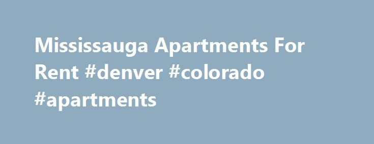 Mississauga Apartments For Rent #denver #colorado #apartments http://attorney.nef2.com/mississauga-apartments-for-rent-denver-colorado-apartments/  #apartments for rent in mississauga # Searching for Mississauga Apartments and Homes For Rent Mississauga, Ontario is considered part of the Greater Toronto Area and is a multicultural city that has seen significant population growth recently. If you are thinking about moving to Mississauga, check out this guide to the city and to finding the…