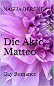 Die Akte Matteo: Gay Romance von [Berend, Nasha]