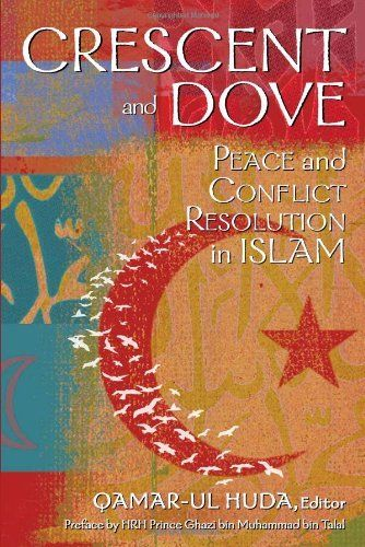 Crescent and Dove: Peace and Conflict Resolution in Islam by Qamar-ul Huda. $18.21. Author: Qamar-ul Huda. Publisher: United States Institute of Peace Press (October 1, 2010). Publication: October 1, 2010. Save 27% Off!