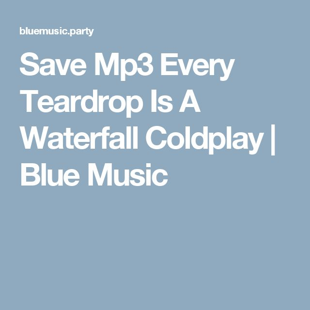 Save Mp3 Every Teardrop Is A Waterfall Coldplay | Blue Music