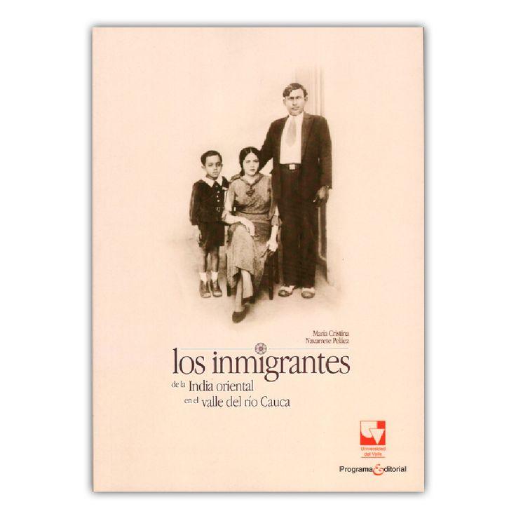 Los inmigrantes de la India oriental en el valle del río Cauca – María Cristina Navarrete Peláez – Universidad del Valle www.librosyeditores.com Editores y distribuidores.