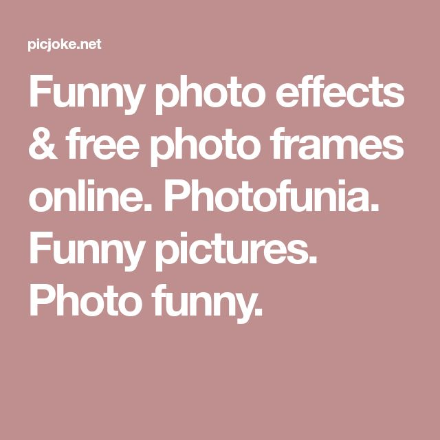 Funny photo effects & free photo frames online. Photofunia. Funny pictures. Photo funny.