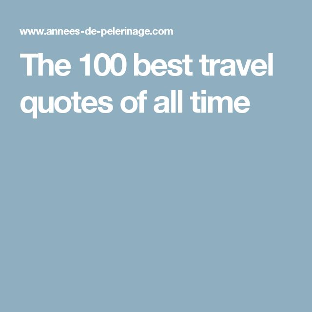 The 100 best travel quotes of all time
