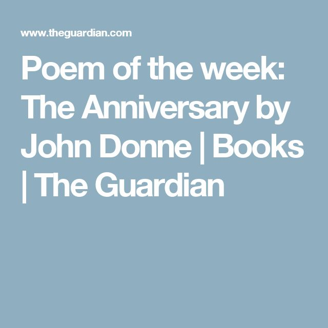Poem of the week: The Anniversary by John Donne   Books   The Guardian