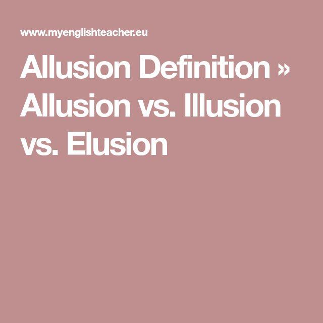 Allusion Definition ›› Allusion vs. Illusion vs. Elusion