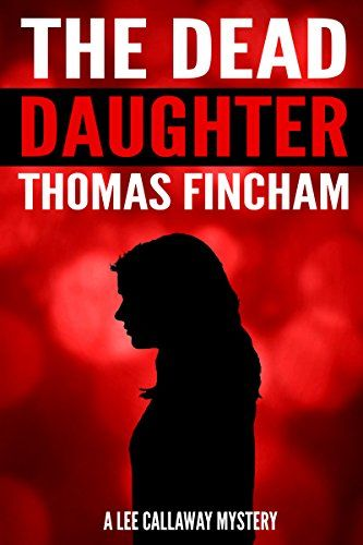 the dead daughter a private investigator mystery series of crime and suspense lee callaway 1