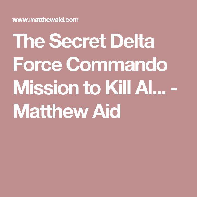 The Secret Delta Force Commando Mission to Kill Al... - Matthew Aid