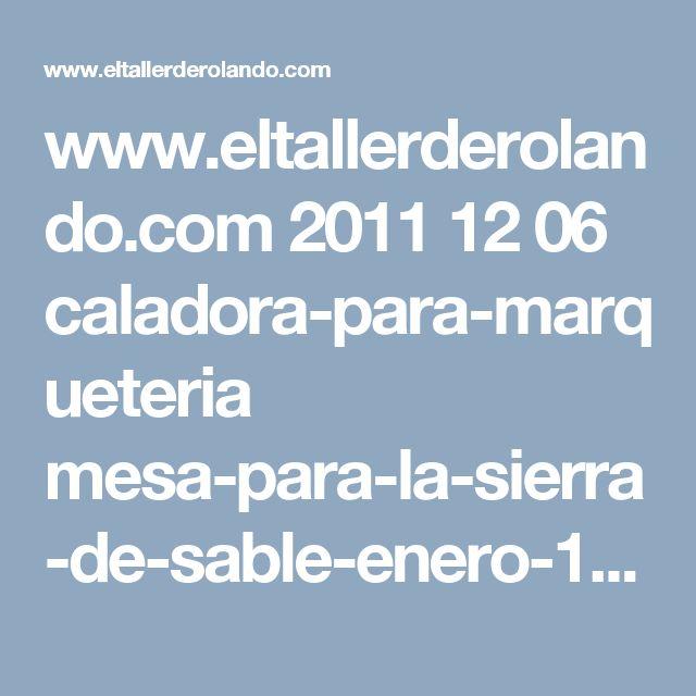 www.eltallerderolando.com 2011 12 06 caladora-para-marqueteria mesa-para-la-sierra-de-sable-enero-1996-002-copia