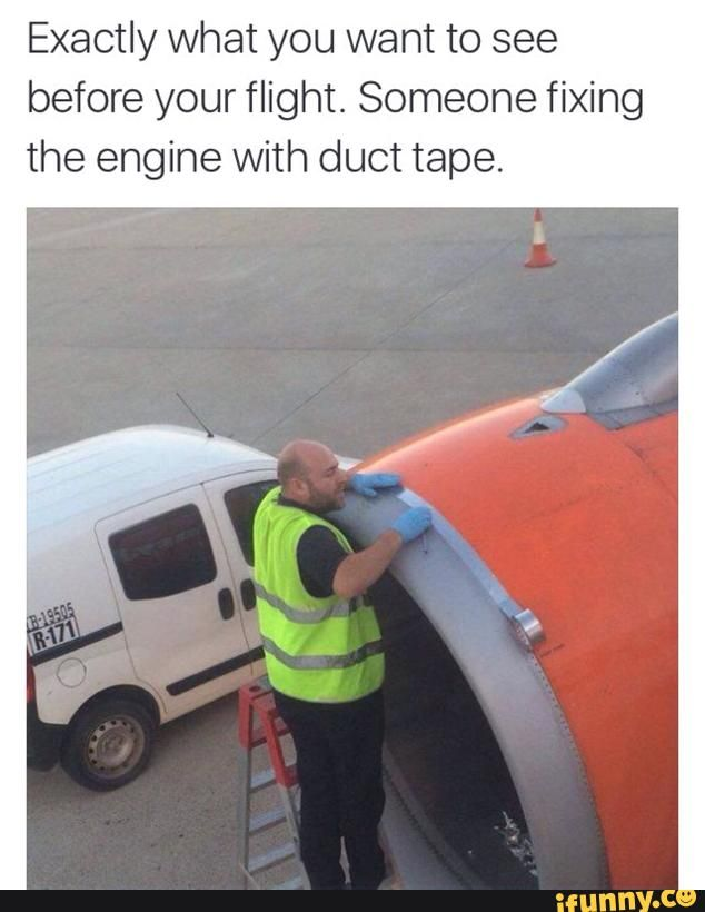 1cb96efd40efae8dbe7975ad0ae803e0 m%C3%A1y bay duct tape best 25 airplane humor ideas on pinterest how to laugh, public,Airplane Mechanic Funny Memes