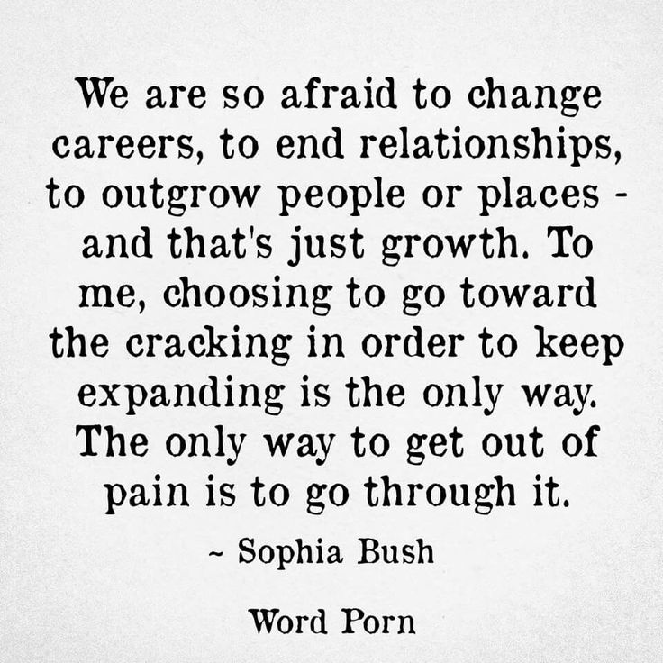 The only way to get out of pain is to go through it