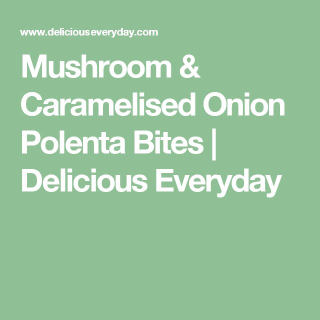 Mushroom & Caramelised Onion Polenta Bites | Delicious Everyday