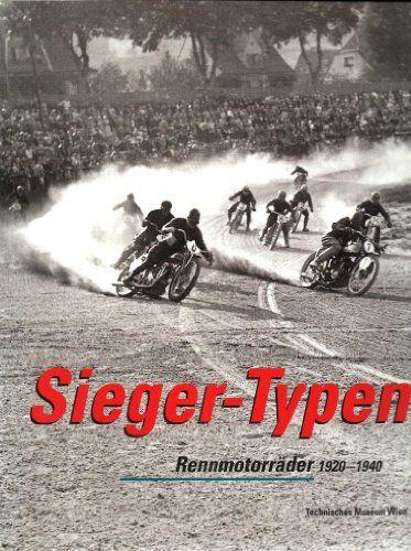 Sieger-Typen: Rennmotorräder 1920-1940. Eine Ausstellung des Technischen Museums Wien. 24. November 2001 bis 24. Februar 2002 von Caroline Haas http://www.amazon.de/dp/3902183039/ref=cm_sw_r_pi_dp_aqsFvb1XKE462