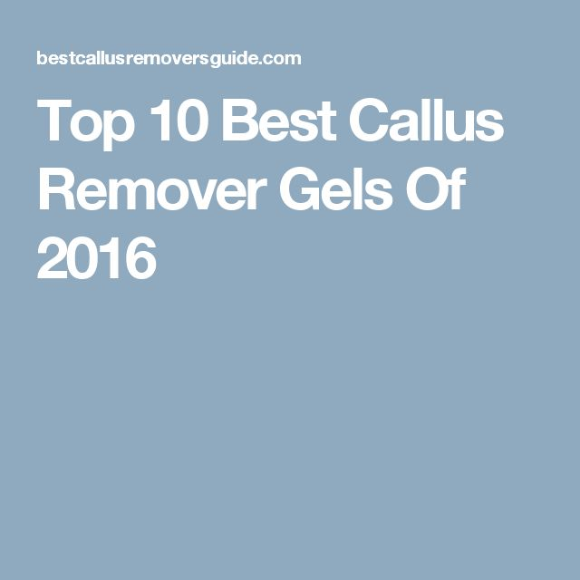 Top 10 Best Callus Remover Gels Of 2016